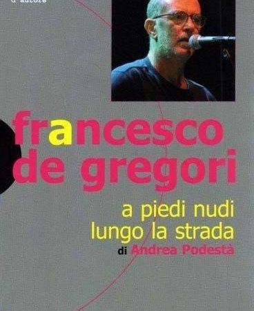Francesco De Gregori. A Piedi Nudi Lungo La Strada
