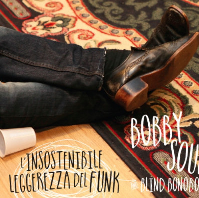 Bobby Soul – L'isostenibile leggerezza del funk